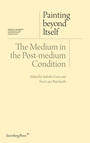 9783956790072: Painting Beyond Itself - The Medium in the Post-medium Condition (Sternberg Press / Institut Für Kunstkritik)