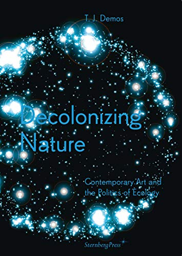 9783956790942: T. J. Demos / Decolonizing Nature / Contemporary Art and the Politics of Ecology