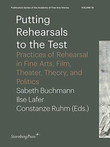 Putting Rehearsals To The Test - Practices: Lafer, Ilse;buchmann, Sabeth