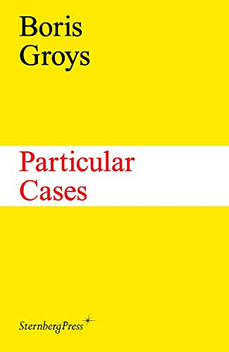Particular Cases: Boris Groys