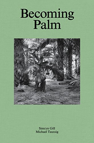 Simryn Gill, Michael Taussig - Becoming Palm: Ute Meta Bauer