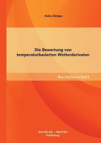 9783956840029: Die Bewertung Von Temperaturbasierten Wetterderivaten (German Edition)