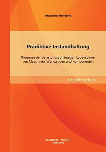 9783956840128: Pradiktive Instandhaltung: Prognose Der Belastungsabhangigen Lebensdauer Von Maschinen, Werkzeugen Und Komponenten