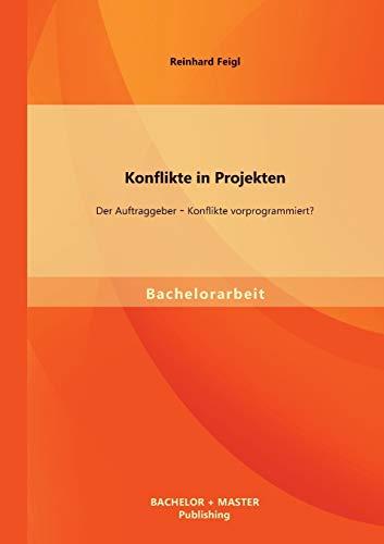 9783956840326: Konflikte in Projekten: Der Auftraggeber - Konflikte Vorprogrammiert? (German Edition)