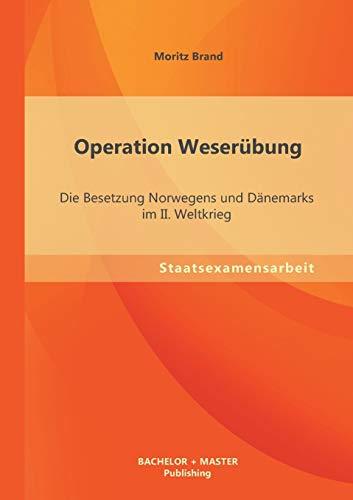 9783956840487: Operation Weser�bung: Die Besetzung Norwegens und D�nemarks im Ii. Weltkrieg
