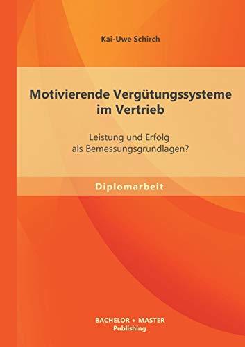 Motivierende Vergütungssysteme im Vertrieb Leistung und Erfolg als ...
