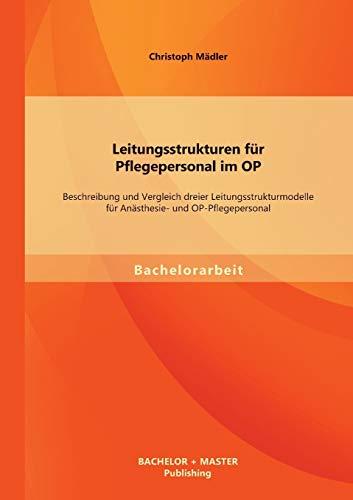 9783956840623: Leitungsstrukturen Fur Pflegepersonal Im Op: Beschreibung Und Vergleich Dreier Leitungsstrukturmodelle Fur Anasthesie- Und Op-Pflegepersonal