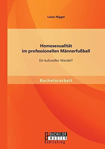 9783956841828: Homosexualitat Im Professionellen Mannerfussball: Ein Kultureller Wandel?