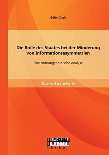 Die Rolle Des Staates Bei Der Minderung Von Informationsasymmetrien: Eine Ordnungspolitische ...