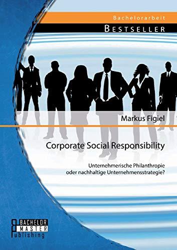 9783956842191: Corporate Social Responsibility: Unternehmerische Philanthropie oder nachhaltige Unternehmensstrategie?