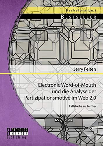 9783956842238: Electronic Word-Of-Mouth Und Die Analyse Der Partizipationsmotive Im Web 2.0: Fallstudie Zu Twitter (German Edition)