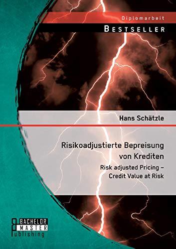 Risikoadjustierte Bepreisung Von Krediten: Risk Adjusted Pricing - Credit Value at Risk (Paperback)...