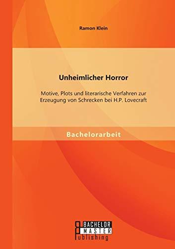9783956844928: Unheimlicher Horror: Motive, Plots Und Literarische Verfahren Zur Erzeugung Von Schrecken Bei H.P. Lovecraft