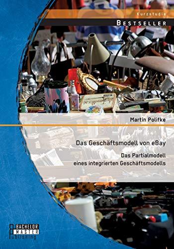 9783956844973: Das Geschaftsmodell Von Ebay: Das Partialmodell Eines Integrierten Geschaftsmodells (German Edition)