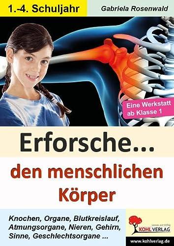 9783956865565: Erforsche ... den menschlichen Körper: Kopiervorlagen zum Einsatz im 1.-4. Schuljahr