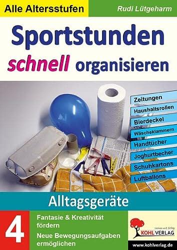 9783956866180: Sportstunden schnell organisieren / Band 4: Alltagsgeräte: Zeitungen, Bierdeckel, Schuhkartons, Haushaltsrollen, Jughurtbecher, Handtücher, Stühle, Luftballons ...