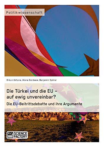 9783956870330: Die Türkei und die EU - auf ewig unvereinbar? Die EU-Beitrittsdebatte und ihre Argumente