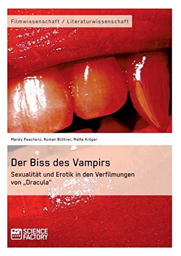 """Der Biss des Vampirs. Sexualität und Erotik in den Verfilmungen von Dracula"""""""""""