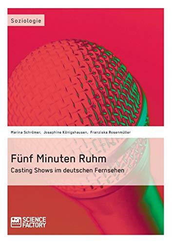 9783956870453: Fünf Minuten Ruhm. Casting Shows im deutschen Fernsehen (German Edition)