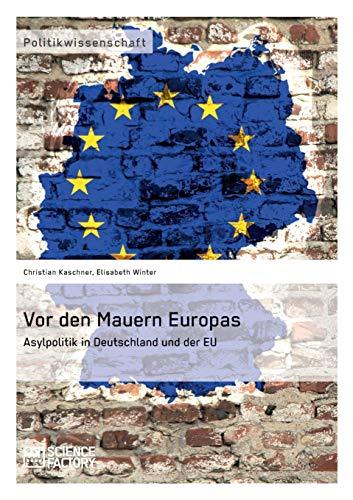 Vor den Mauern Europas. Asylpolitik in Deutschland und der EU: Christian Kaschner