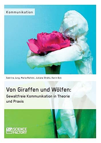 Von Giraffen und Wölfen: Gewaltfreie Kommunikation in: Karin Eck; Sabrina