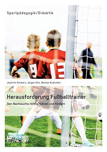 Herausforderung Fuballtrainer. Den Nachwuchs Richtig Fuhren Und Fordern (Paperback): Rexhep ...