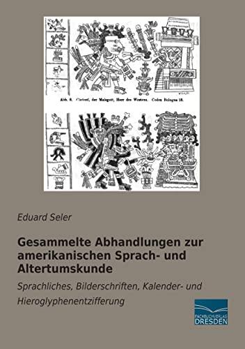 Gesammelte Abhandlungen zur amerikanischen Sprach- und Altertumskunde: Seler, Eduard