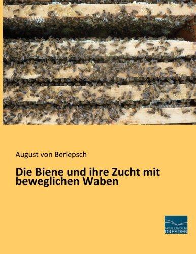 Die Biene und ihre Zucht mit beweglichen Waben: August von Berlepsch