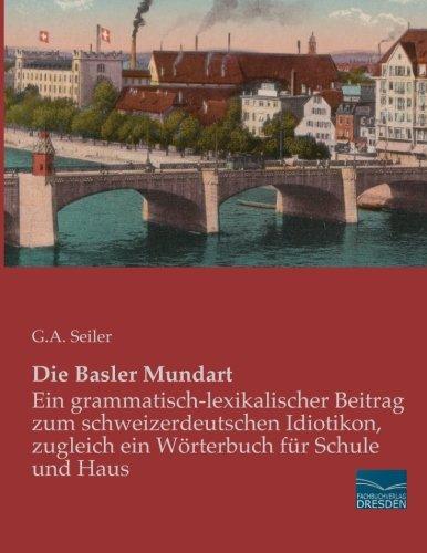 Die Basler Mundart: Ein grammatisch-lexikalischer Beitrag zum schweizerdeutschen Idiotikon, ...