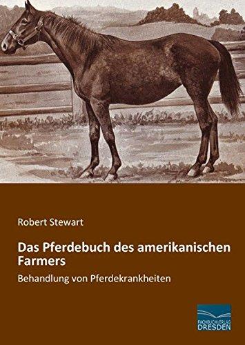 Das Pferdebuch des amerikanischen Farmers: Behandlung von Pferdekrankheiten (Paperback): Robert ...