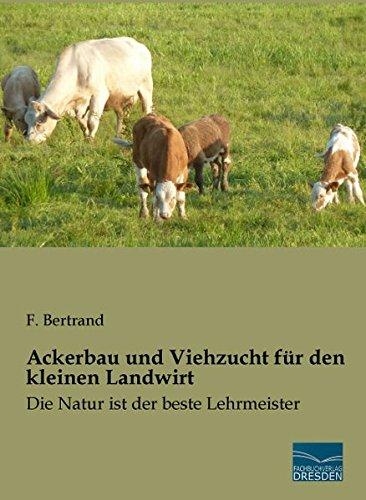 9783956923104: Ackerbau und Viehzucht fuer den kleinen Landwirt: Die Natur ist der beste Lehrmeister (German Edition)