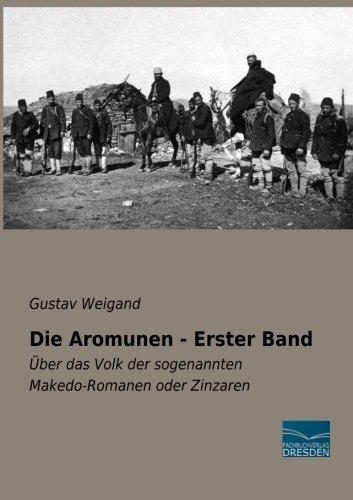 9783956923401: Die Aromunen - Erster Band: Ueber das Volk der sogenannten Makedo-Romanen oder Zinzaren