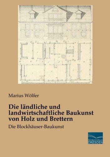 9783956924132: Die laendliche und landwirtschaftliche Baukunst von Holz und Brettern: Die Blockhaeuser-Baukunst