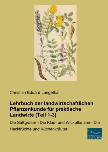 Lehrbuch der landwirtschaftlichen Pflanzenkunde für praktische Landwirte (Teil 1-3): Christian...