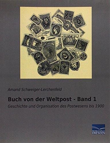 Buch von der Weltpost - Band 1: Amand Schweiger-Lerchenfeld