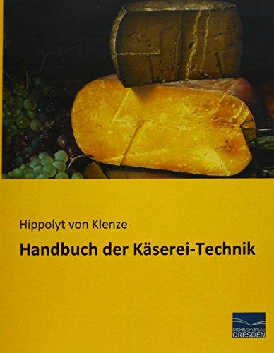 Handbuch der Käserei-Technik: Hippolyt von Klenze