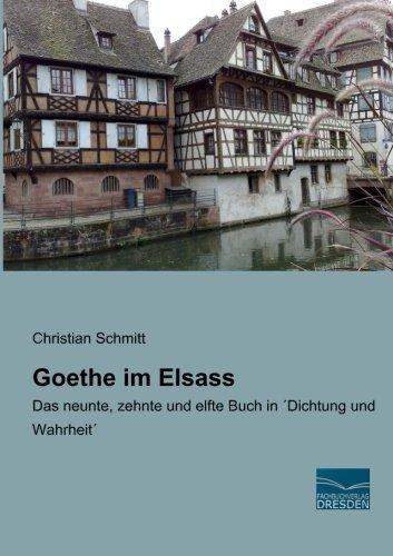 9783956925917: Goethe im Elsass: Das neunte, zehnte und elfte Buch in 'Dichtung und Wahrheit'