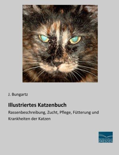 9783956926334: Illustriertes Katzenbuch: Rassenbeschreibung, Zucht, Pflege, Fuetterung und Krankheiten der Katzen (German Edition)