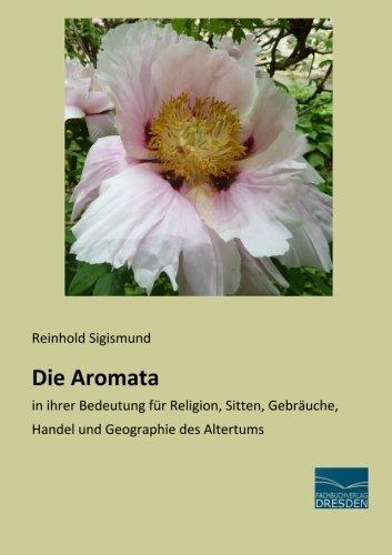 9783956926570: Die Aromata: in ihrer Bedeutung f�r Religion, Sitten, Gebraeuche, Handel und Geographie des Altertums