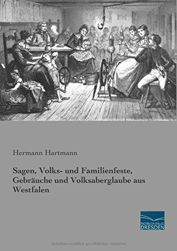 Sagen, Volks- und Familienfeste, Gebräuche und Volksaberglaube aus Westfalen (Paperback)