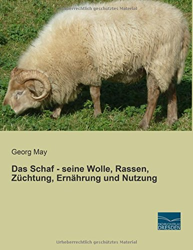 Das Schaf - seine Wolle, Rassen, Züchtung, Ernährung und Nutzung: Georg May