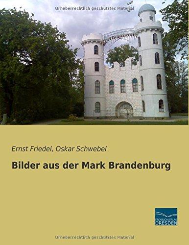 Bilder aus der Mark Brandenburg: Ernst Friedel