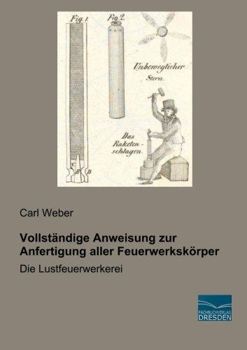 9783956927324: Vollstaendige Anweisung zur Anfertigung aller Feuerwerkskoerper: Die Lustfeuerwerkerei