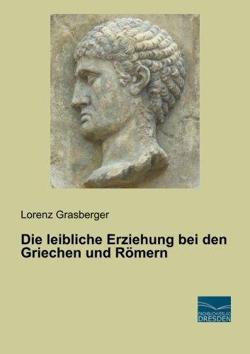 Die leibliche Erziehung bei den Griechen und Römern (Paperback): Lorenz Grasberger