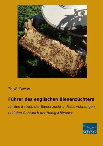 9783956928130: Fuehrer des englischen Bienenzuechters: für den Betrieb der Bienenzucht in Mobilwohnungen und den Gebrauch der Honigschleuder (German Edition)