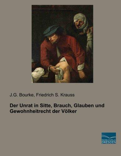 Der Unrat in Sitte, Brauch, Glauben und Gewohnheitrecht der Völker: J. G. Bourke