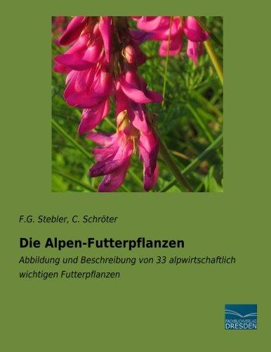 Die Alpen-Futterpflanzen: Abbildung und Beschreibung von 33 alpwirtschaftlich wichtigen ...
