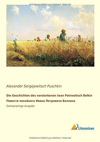 Die Geschichten des verstorbenen Iwan Petrowitsch Belkin.: Alexander Sergejewitsch Puschkin