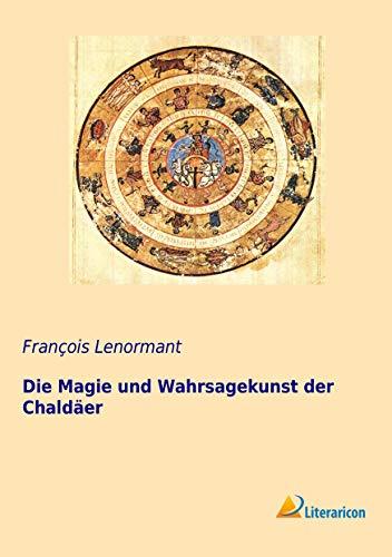9783956977763: Die Magie und Wahrsagekunst der Chaldäer