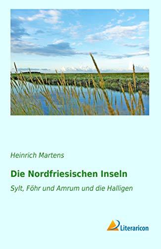 9783956977831: Die Nordfriesischen Inseln: Sylt, Föhr und Amrum und die Halligen